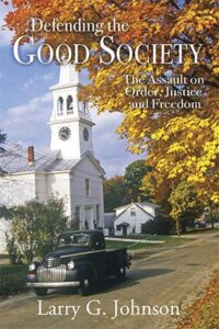 Defending the Good Society – The Assault on Order, Justice, and Freedom